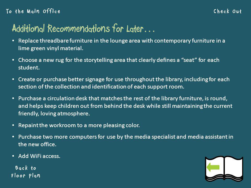 Check Out Back to Floor Plan To the Main Office Additional Recommendations for Later… Replace threadbare furniture in the lounge area with contemporary furniture in a lime green vinyl material.
