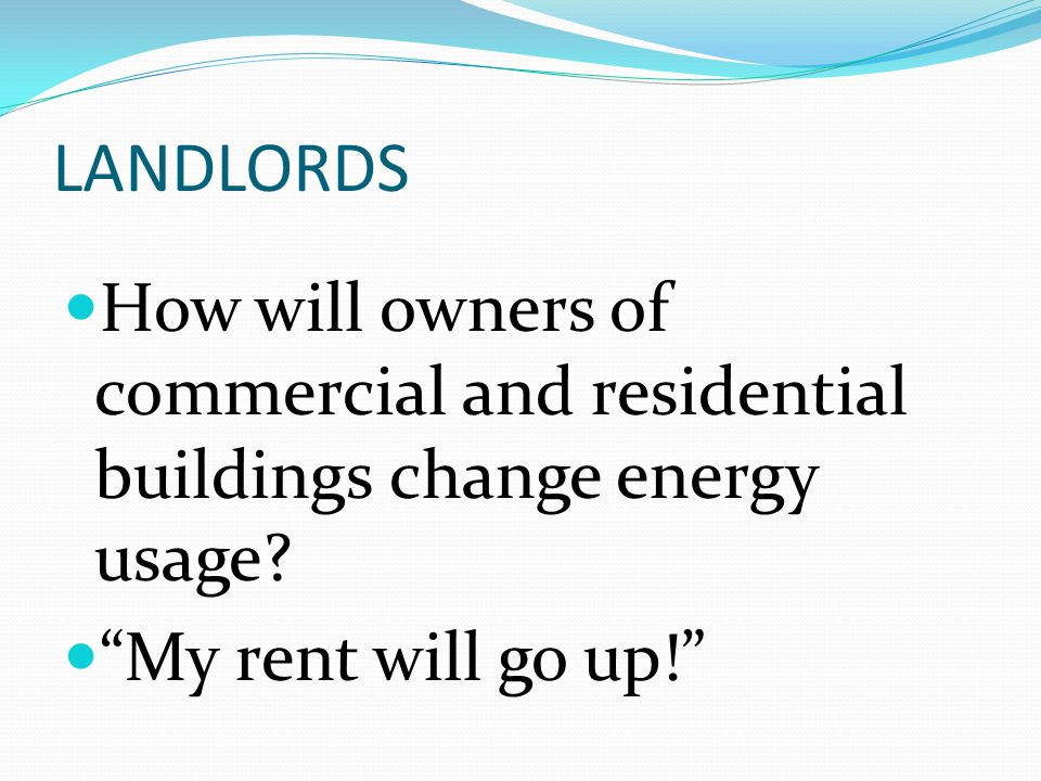 LANDLORDS How will owners of commercial and residential buildings change energy usage.