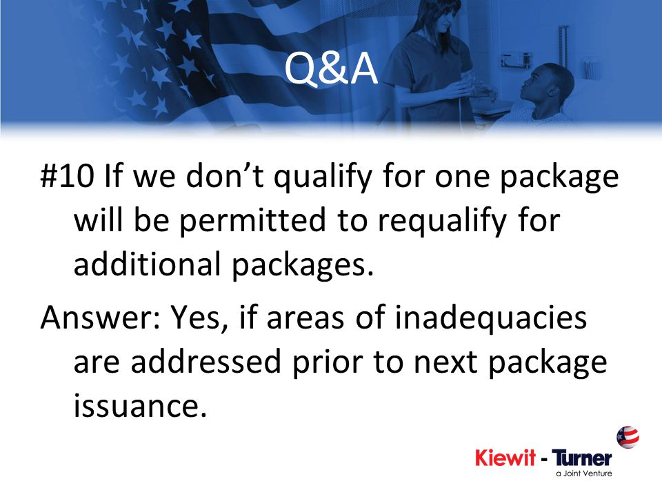 Q&A #10 If we dont qualify for one package will be permitted to requalify for additional packages. Answer: Yes, if areas of inadequacies are addressed