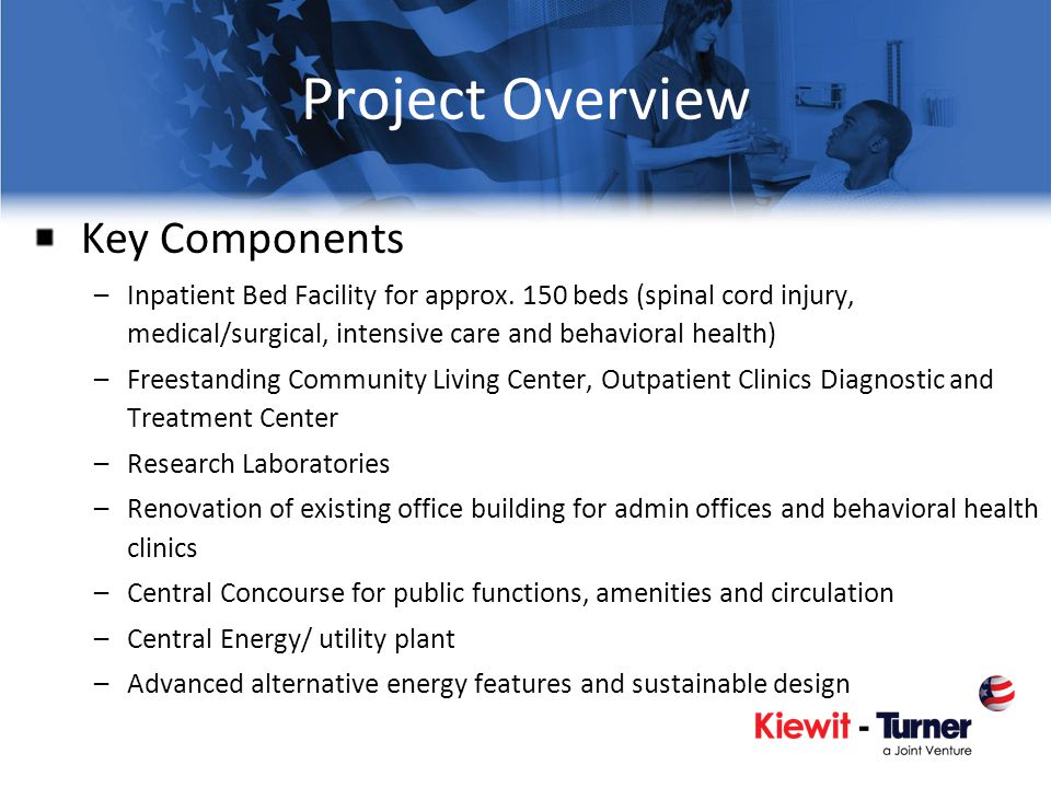 Project Overview Key Components –Inpatient Bed Facility for approx. 150 beds (spinal cord injury, medical/surgical, intensive care and behavioral heal