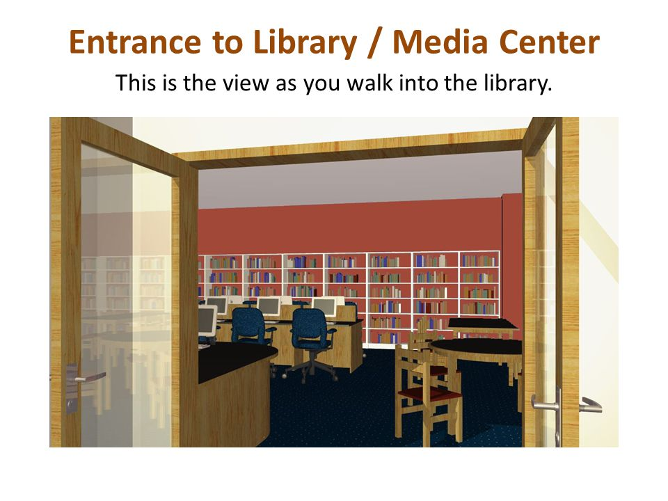 Entrance to Library / Media Center This is the view as you walk into the library.