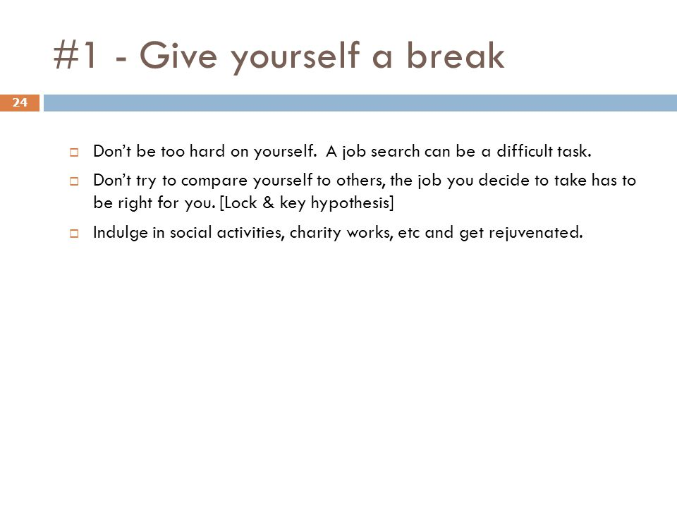 #1 - Give yourself a break 24 Dont be too hard on yourself.