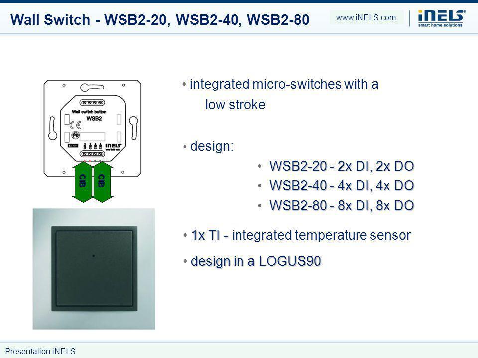 Wall Switch - WSB2-20, WSB2-40, WSB2-80 integrated micro-switches with a low stroke design: CIBCIB WSB2-20 - 2x DI, 2x DO WSB2-40 - 4x DI, 4x DO WSB2-80 - 8x DI, 8x DO 1x TI - 1x TI - integrated temperature sensor design in a LOGUS90 www.iNELS.com Presentation iNELS