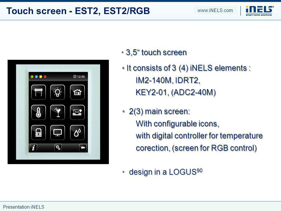 Touch screen - EST2, EST2/RGB 3,5 touch screen It consists of 3 (4) iNELS elements : IM2-140M, IDRT2, KEY2-01, (ADC2-40M) It consists of 3 (4) iNELS e