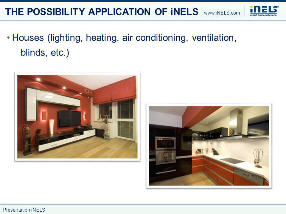 THE POSSIBILITY APPLICATION OF iNELS Houses (lighting, heating, air conditioning, ventilation, blinds, etc.) www.iNELS.com Presentation iNELS
