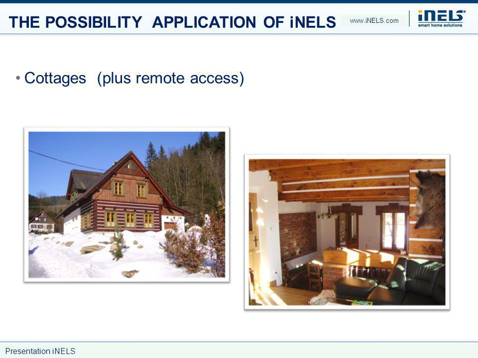 THE POSSIBILITY APPLICATION OF iNELS Cottages (plus remote access) www.iNELS.com Presentation iNELS