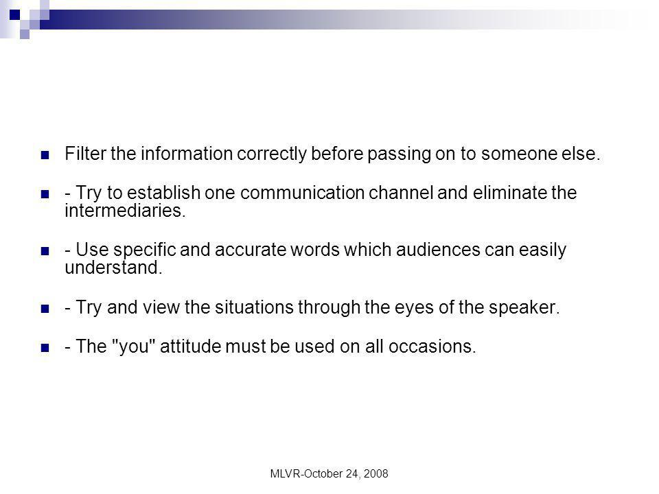 MLVR-October 24, 2008 Filter the information correctly before passing on to someone else. - Try to establish one communication channel and eliminate t