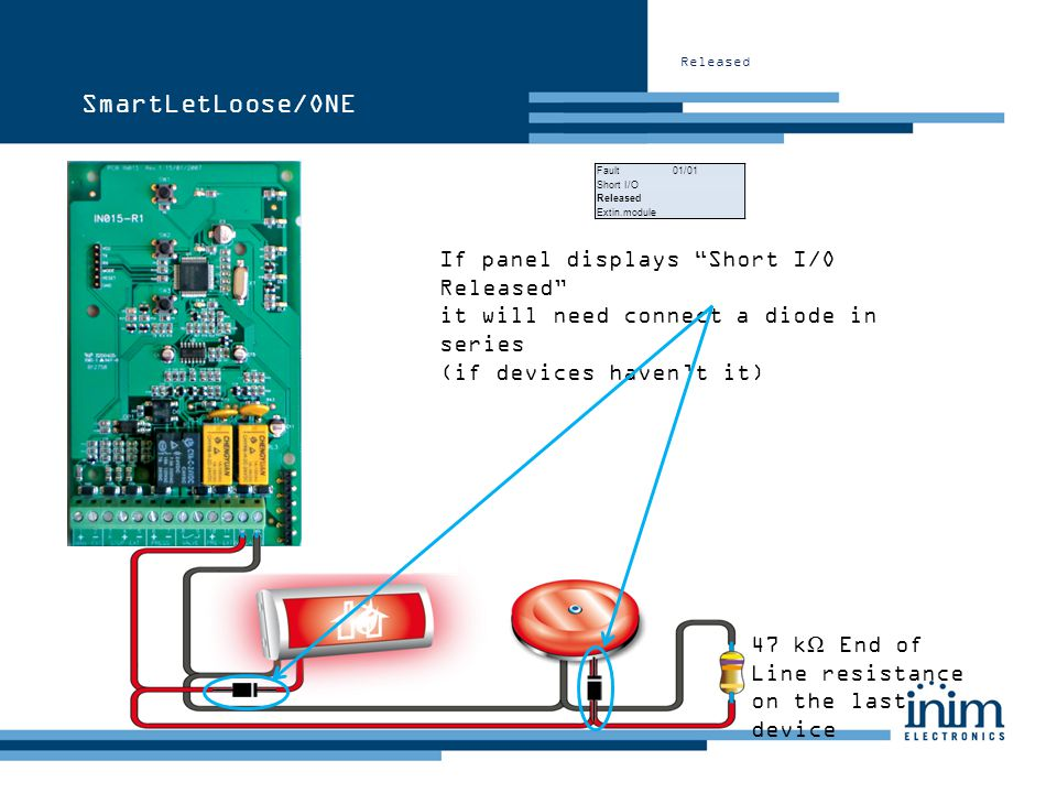Released SmartLetLoose/ONE Fault 01/01 Short I/O Released Extin.module If panel displays Short I/O Released it will need connect a diode in series (if
