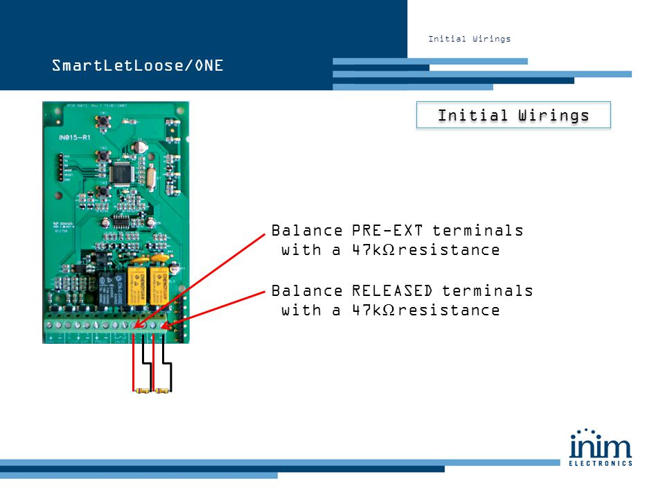 Initial Wirings Balance PRE-EXT terminals with a 47k Ω resistance Balance RELEASED terminals with a 47k Ω resistance SmartLetLoose/ONE