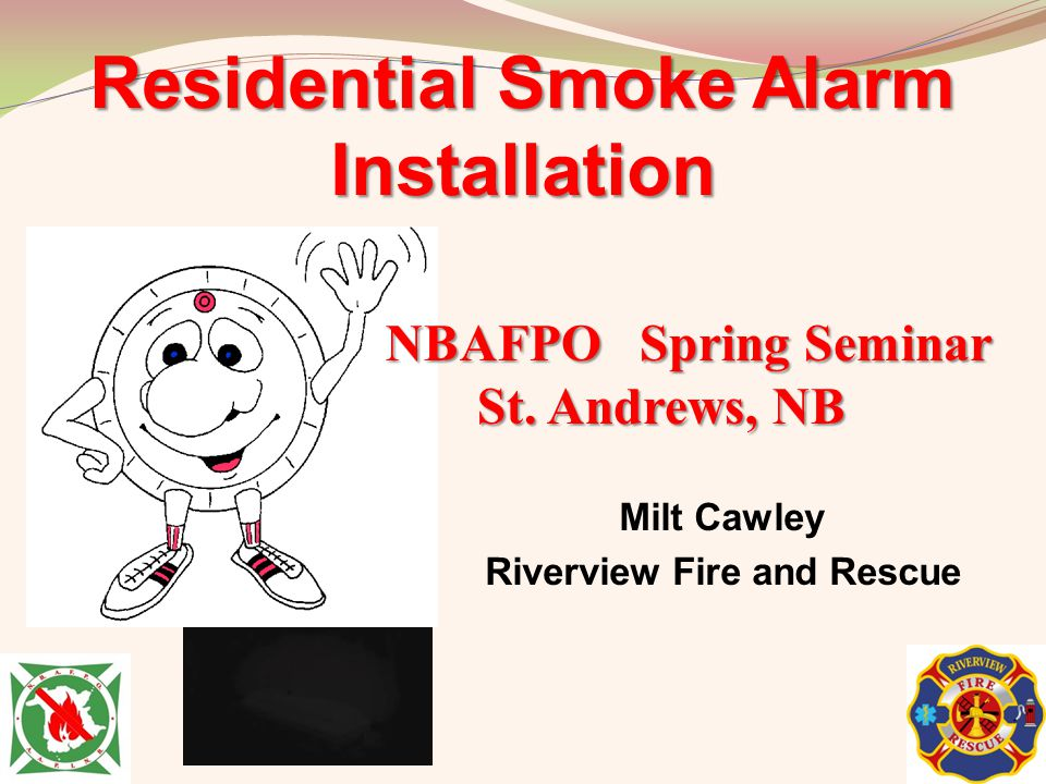 Milt Cawley Riverview Fire and Rescue Residential Smoke Alarm Installation NBAFPO Spring Seminar St. Andrews, NB St. Andrews, NB