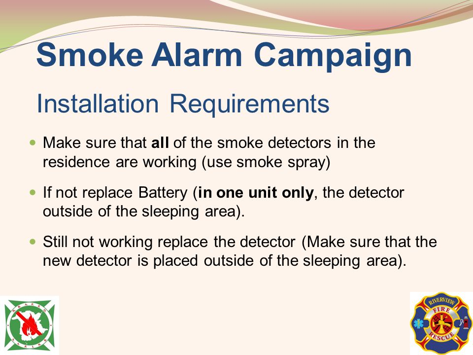 Installation Requirements Make sure that all of the smoke detectors in the residence are working (use smoke spray) If not replace Battery (in one unit