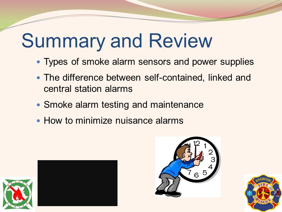 Summary and Review Types of smoke alarm sensors and power supplies The difference between self-contained, linked and central station alarms Smoke alar