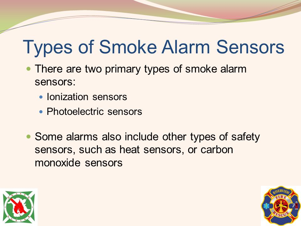 Types of Smoke Alarm Sensors There are two primary types of smoke alarm sensors: Ionization sensors Photoelectric sensors Some alarms also include oth