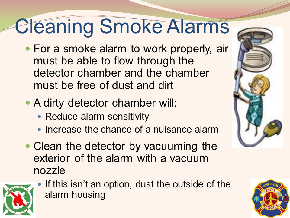 Cleaning Smoke Alarms For a smoke alarm to work properly, air must be able to flow through the detector chamber and the chamber must be free of dust a