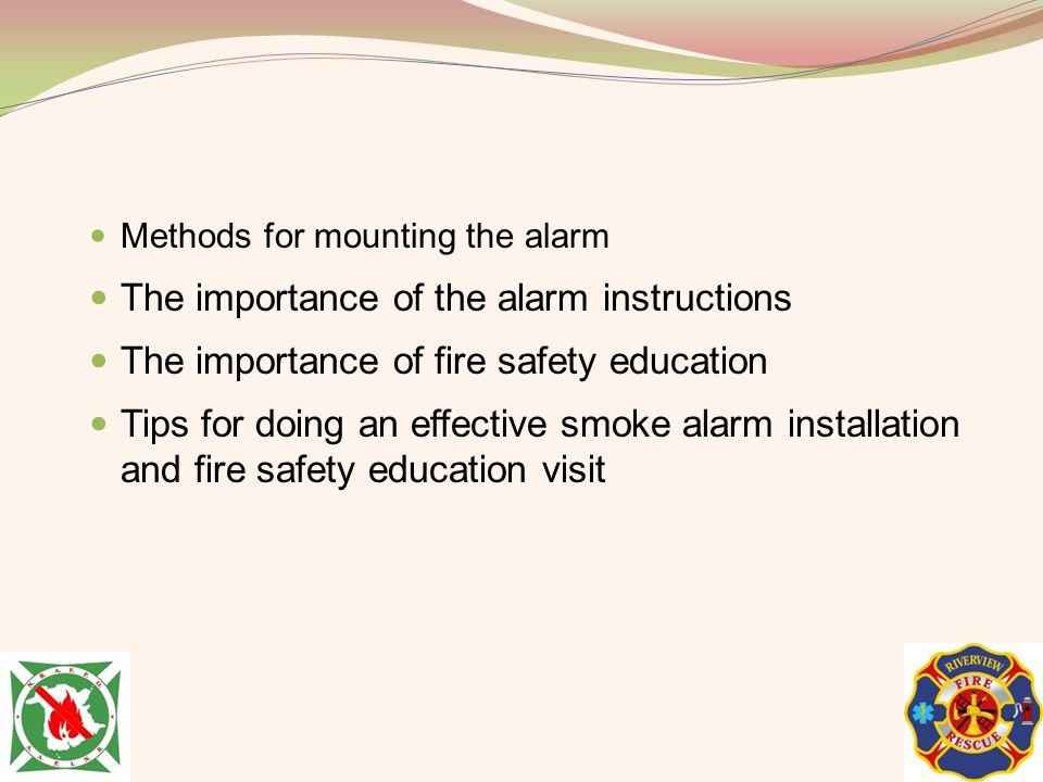 Methods for mounting the alarm The importance of the alarm instructions The importance of fire safety education Tips for doing an effective smoke alar