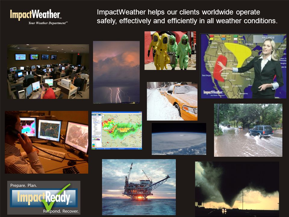 ImpactWeather helps our clients worldwide operate safely, effectively and efficiently in all weather conditions.