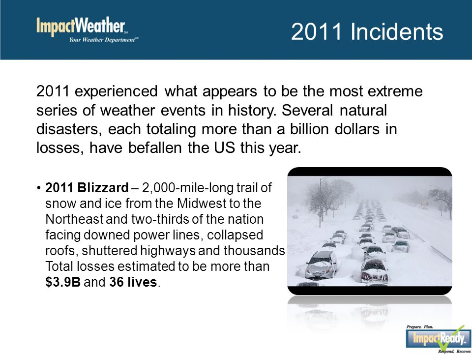 2011 Incidents 2011 experienced what appears to be the most extreme series of weather events in history.