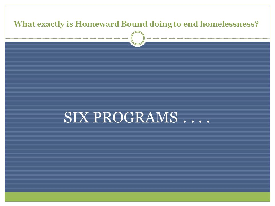 What exactly is Homeward Bound doing to end homelessness SIX PROGRAMS....