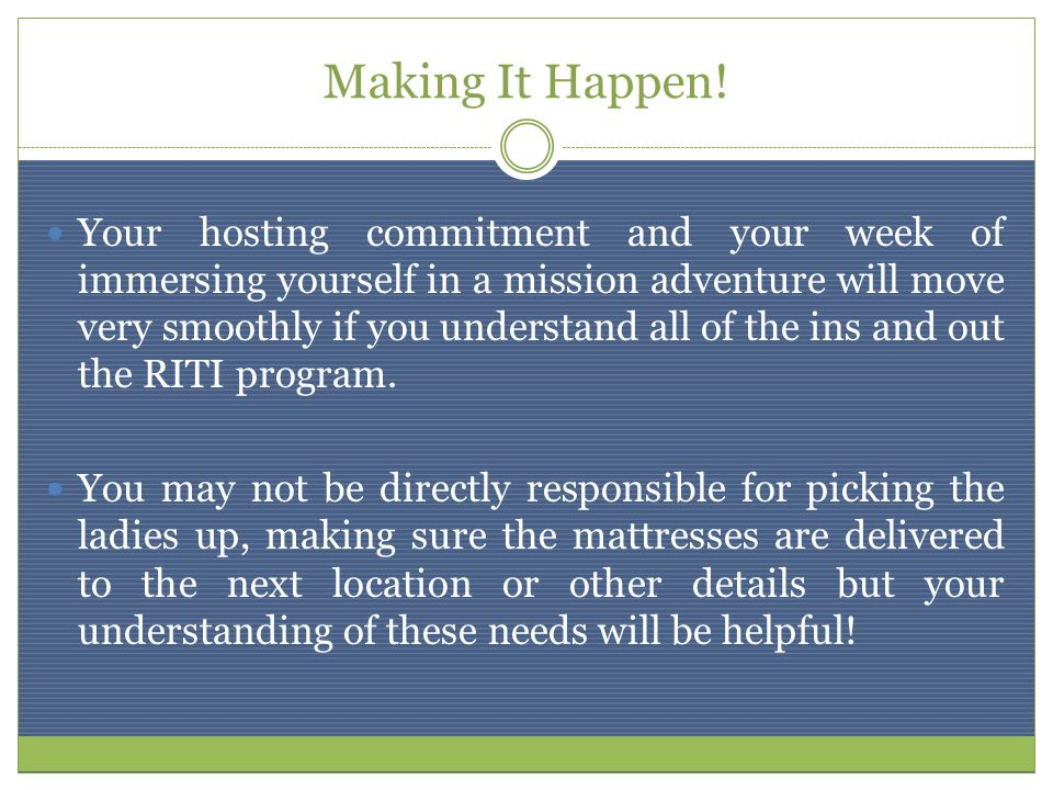 Making It Happen! Your hosting commitment and your week of immersing yourself in a mission adventure will move very smoothly if you understand all of