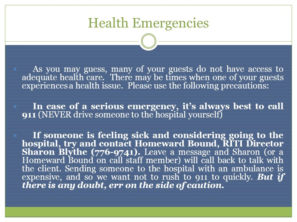 Health Emergencies As you may guess, many of your guests do not have access to adequate health care.