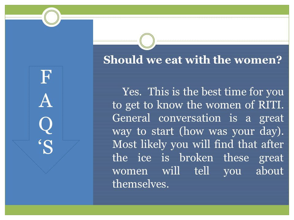 Should we eat with the women. Yes. This is the best time for you to get to know the women of RITI.