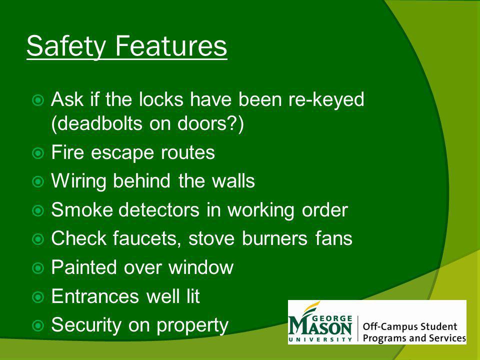 Safety Features Ask if the locks have been re-keyed (deadbolts on doors ) Fire escape routes Wiring behind the walls Smoke detectors in working order Check faucets, stove burners fans Painted over window Entrances well lit Security on property