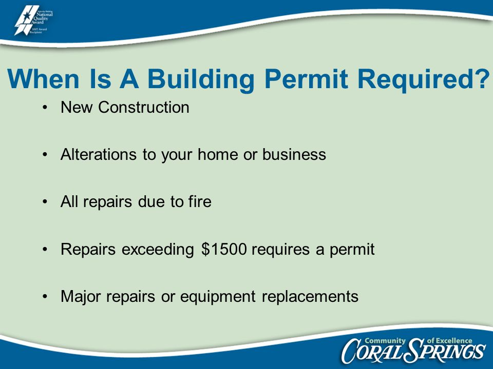 When Is A Building Permit Required? New Construction Alterations to your home or business All repairs due to fire Repairs exceeding $1500 requires a p