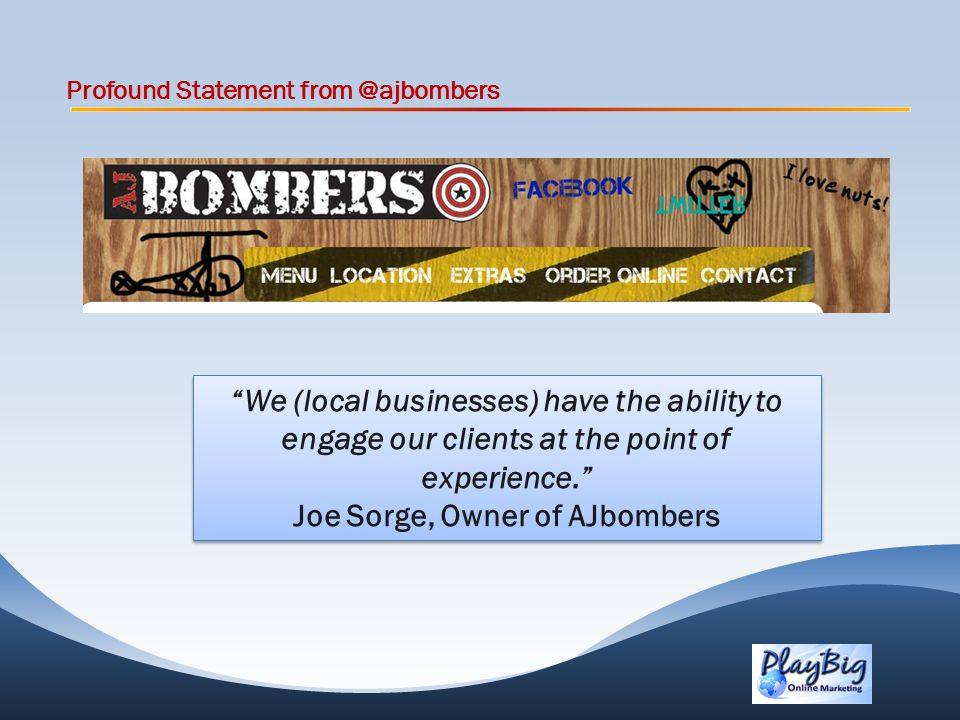 Profound Statement from @ajbombers We (local businesses) have the ability to engage our clients at the point of experience.