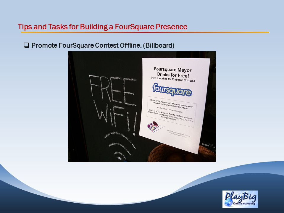 Tips and Tasks for Building a FourSquare Presence Promote FourSquare Contest Offline. (Billboard)
