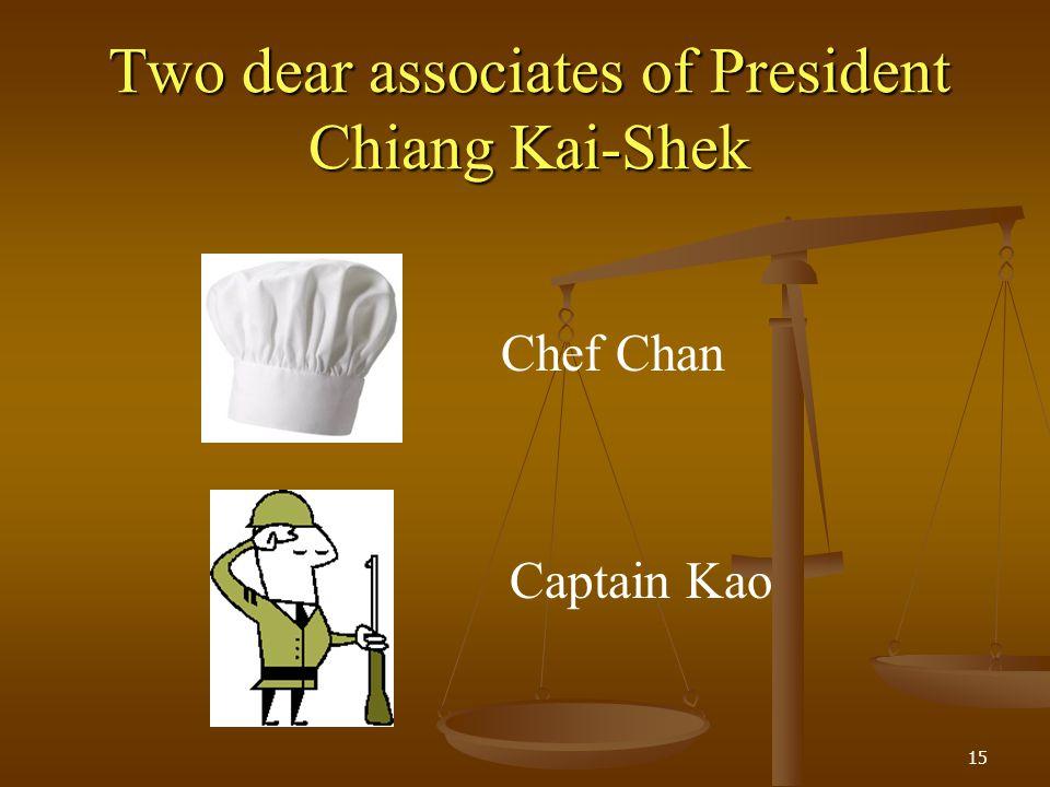 Two dear associates of President Chiang Kai-Shek 15 Chef Chan Captain Kao