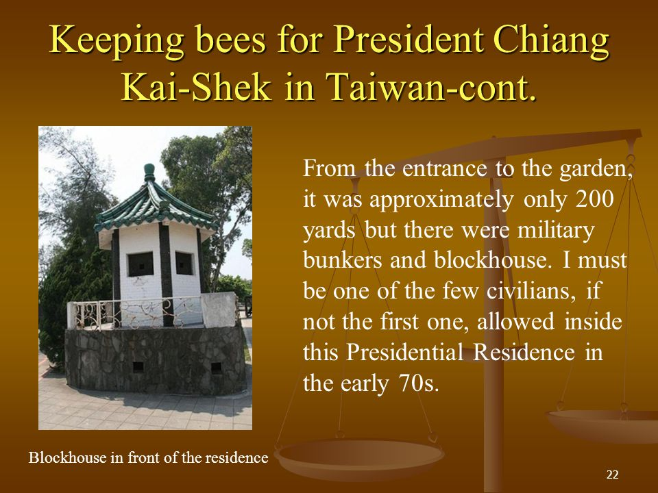 Keeping bees for President Chiang Kai-Shek in Taiwan-cont. 22 From the entrance to the garden, it was approximately only 200 yards but there were mili