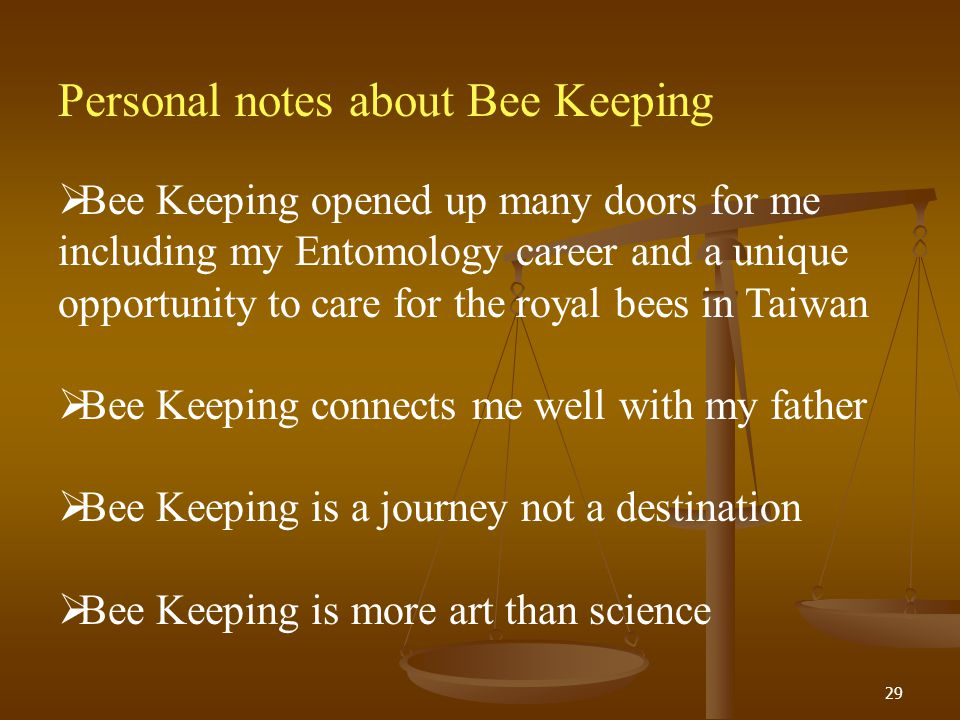 29 Personal notes about Bee Keeping Bee Keeping opened up many doors for me including my Entomology career and a unique opportunity to care for the ro