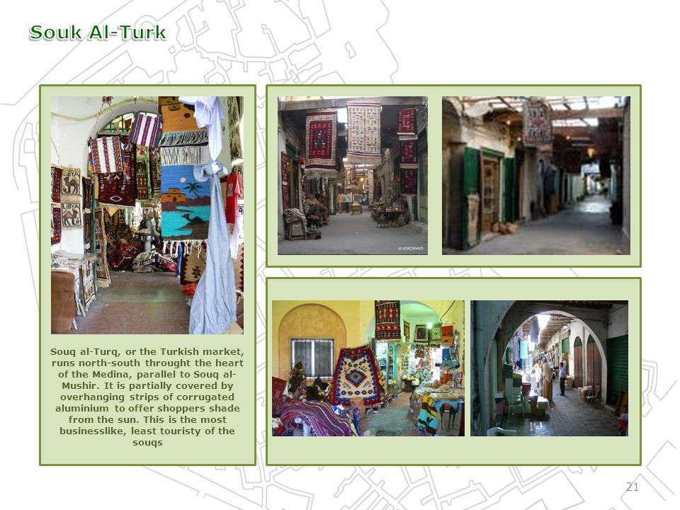 Souq al-Turq, or the Turkish market, runs north-south throught the heart of the Medina, parallel to Souq al- Mushir.
