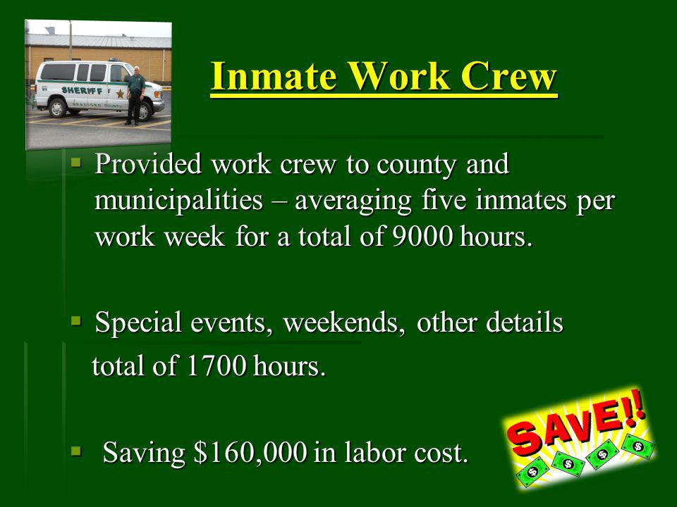 Inmate Work Crew Provided work crew to county and municipalities – averaging five inmates per work week for a total of 9000 hours.