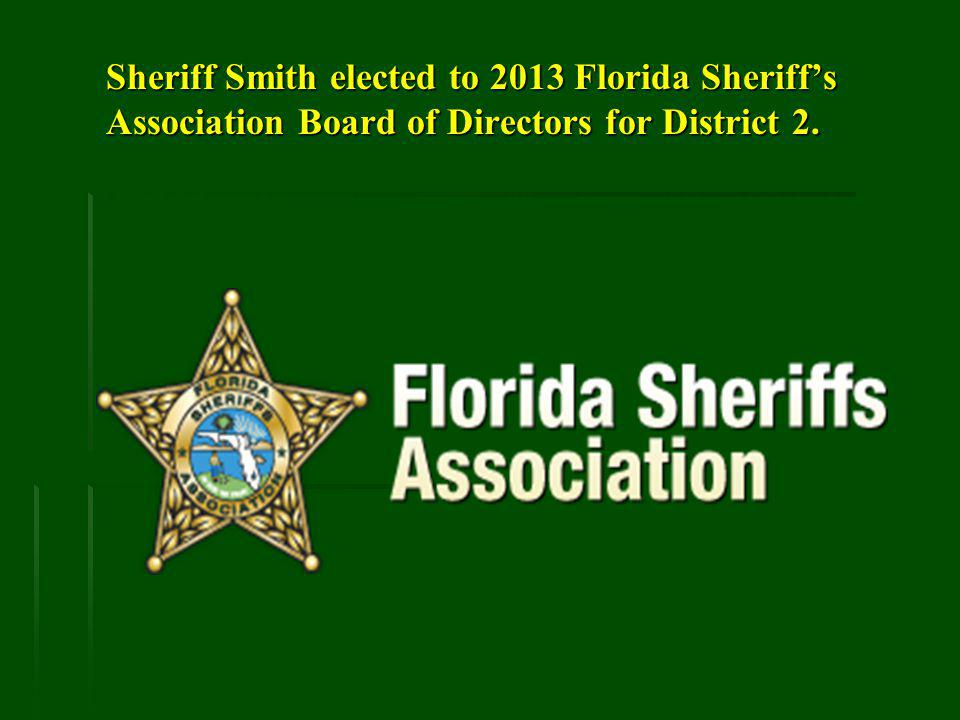 Sheriff Smith elected to 2013 Florida Sheriffs Association Board of Directors for District 2.