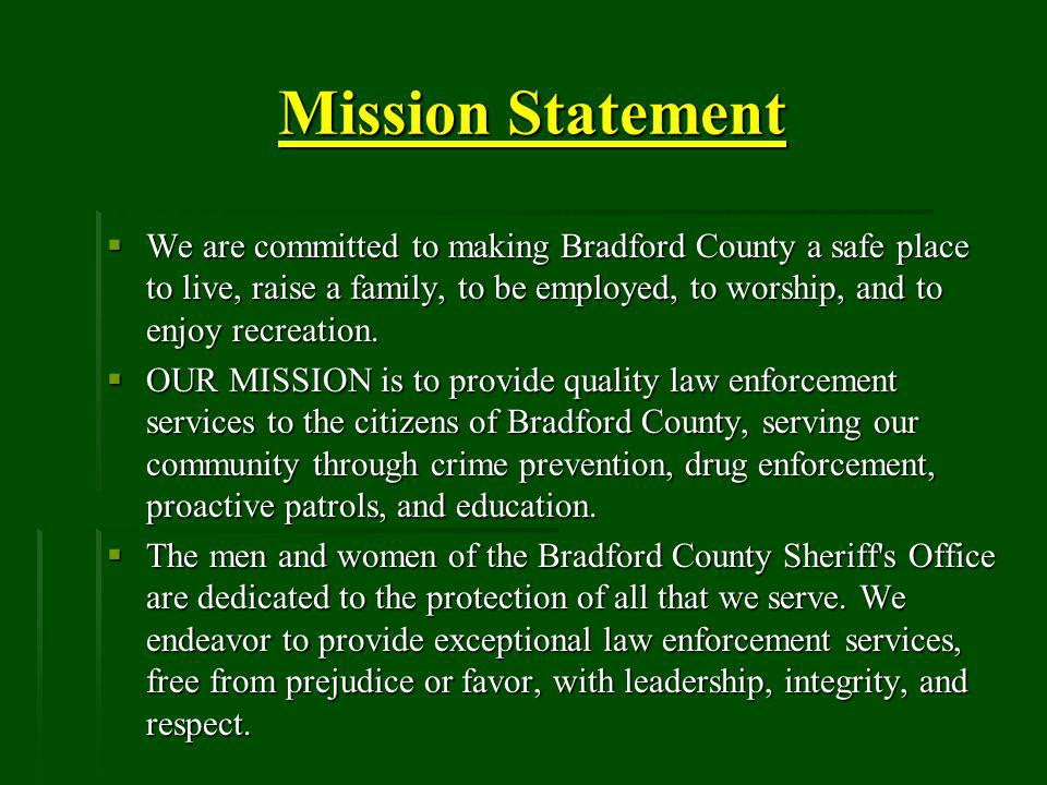 Mission Statement We are committed to making Bradford County a safe place to live, raise a family, to be employed, to worship, and to enjoy recreation.