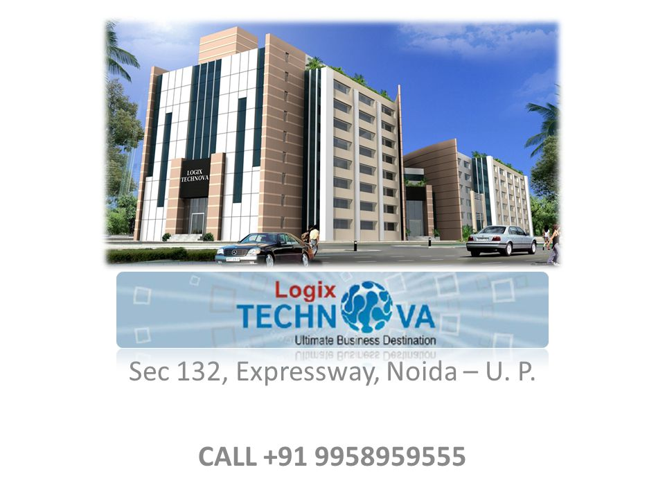 Sec 132, Expressway, Noida – U. P. CALL +91 9958959555