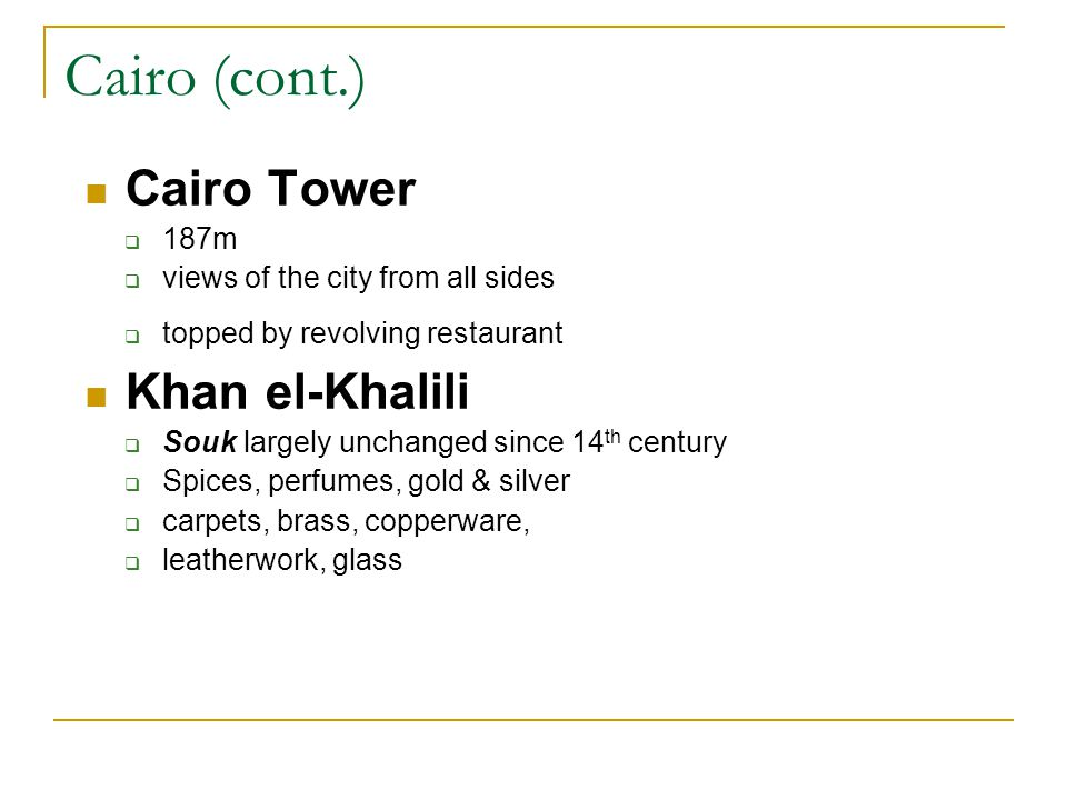 Cairo (cont.) Cairo Tower 187m views of the city from all sides topped by revolving restaurant Khan el-Khalili Souk largely unchanged since 14 th cent
