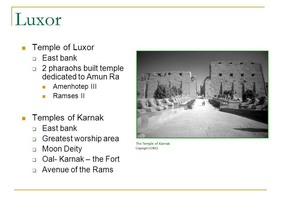Luxor Temple of Luxor East bank 2 pharaohs built temple dedicated to Amun Ra Amenhotep III Ramses II Temples of Karnak East bank Greatest worship area Moon Deity Oal- Karnak – the Fort Avenue of the Rams