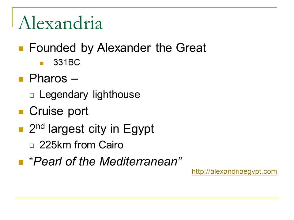 Alexandria Founded by Alexander the Great 331BC Pharos – Legendary lighthouse Cruise port 2 nd largest city in Egypt 225km from Cairo Pearl of the Med