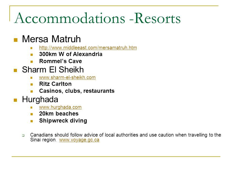 Accommodations -Resorts Mersa Matruh http://www.middleeast.com/mersamatruh.htm 300km W of Alexandria Rommels Cave Sharm El Sheikh www.sharm-el-sheikh.