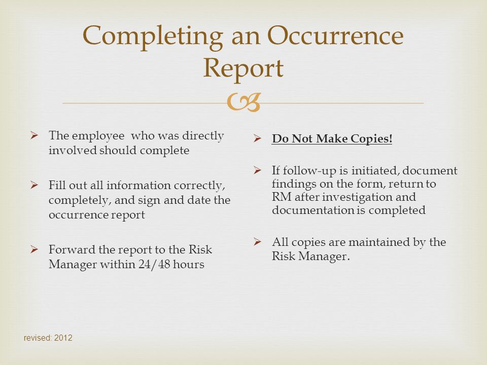 revised: 2012 Completing an Occurrence Report The employee who was directly involved should complete Fill out all information correctly, completely, a