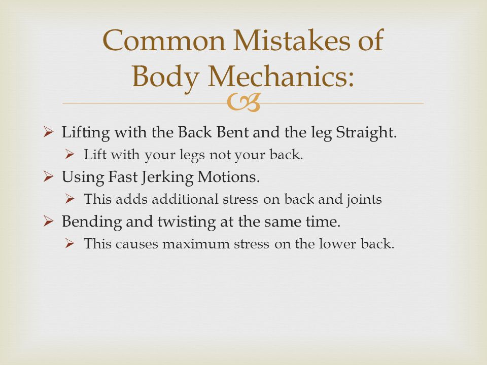 Lifting with the Back Bent and the leg Straight. Lift with your legs not your back. Using Fast Jerking Motions. This adds additional stress on back an