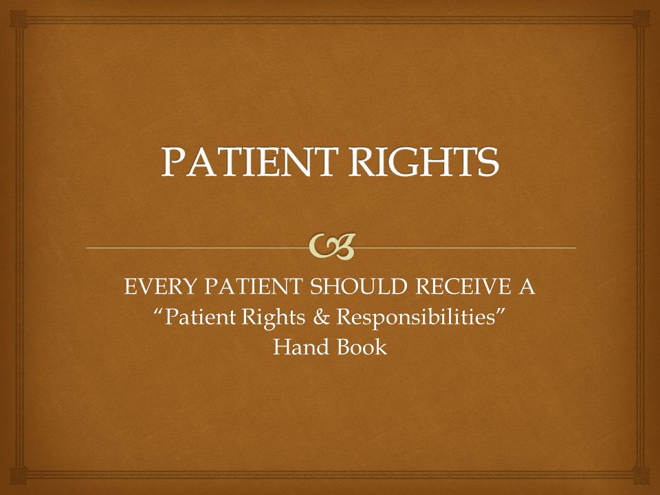 EVERY PATIENT SHOULD RECEIVE A Patient Rights & Responsibilities Hand Book