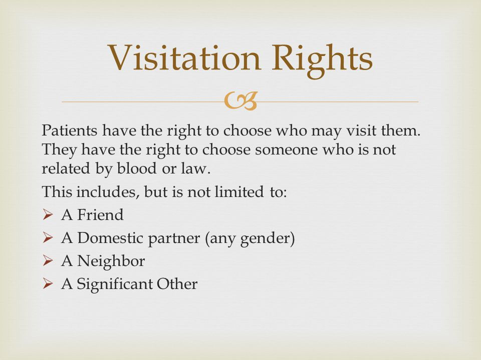 Patients have the right to choose who may visit them. They have the right to choose someone who is not related by blood or law. This includes, but is