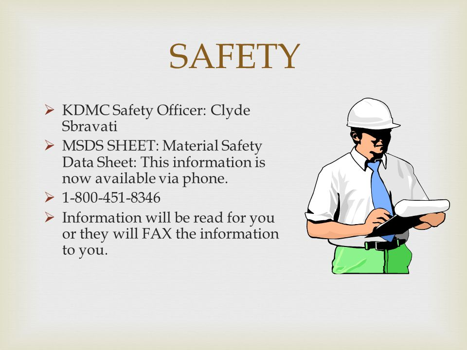 SAFETY KDMC Safety Officer: Clyde Sbravati MSDS SHEET: Material Safety Data Sheet: This information is now available via phone. 1-800-451-8346 Informa