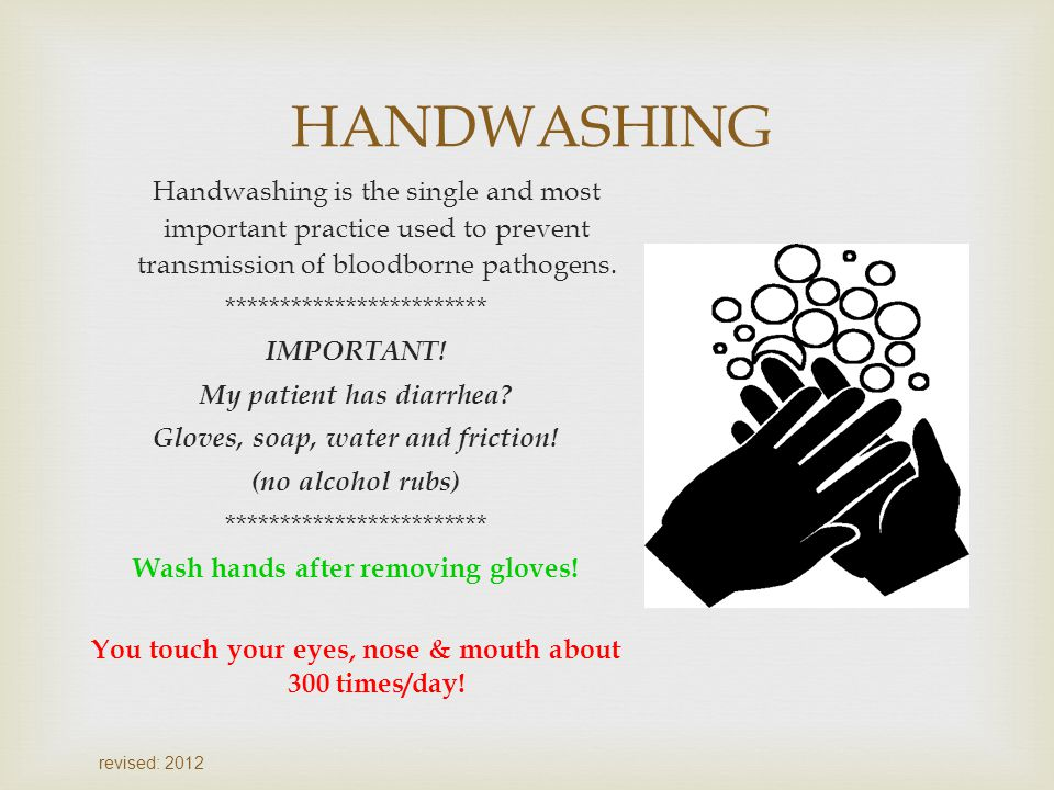 HANDWASHING Handwashing is the single and most important practice used to prevent transmission of bloodborne pathogens. ************************ IMPOR