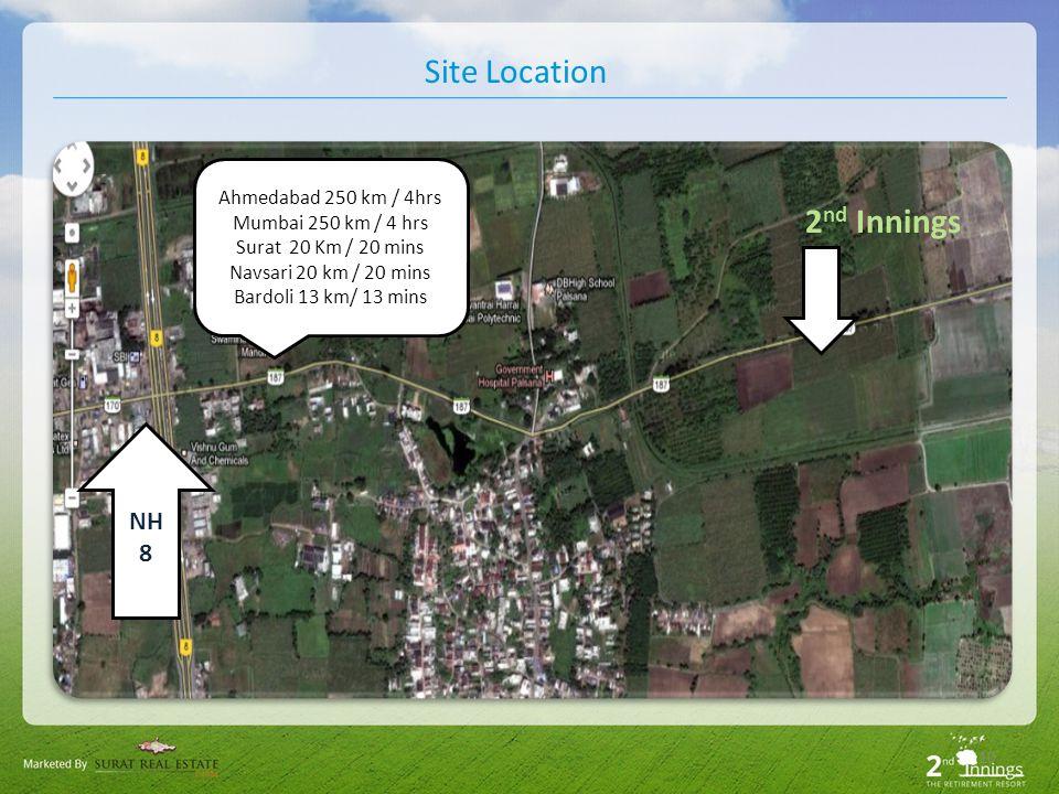 Site Location 10 Surat 20 Km Ahmedabad 250 km / 4hrs Mumbai 250 km / 4 hrs Surat 20 Km / 20 mins Navsari 20 km / 20 mins Bardoli 13 km/ 13 mins NH 8 2