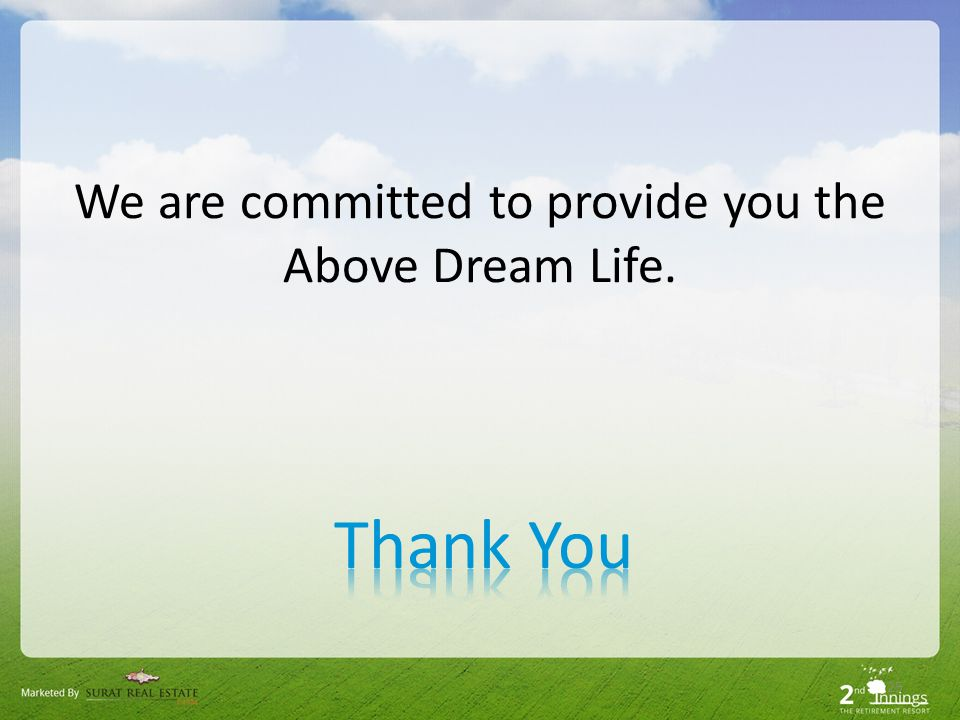 We are committed to provide you the Above Dream Life. 25