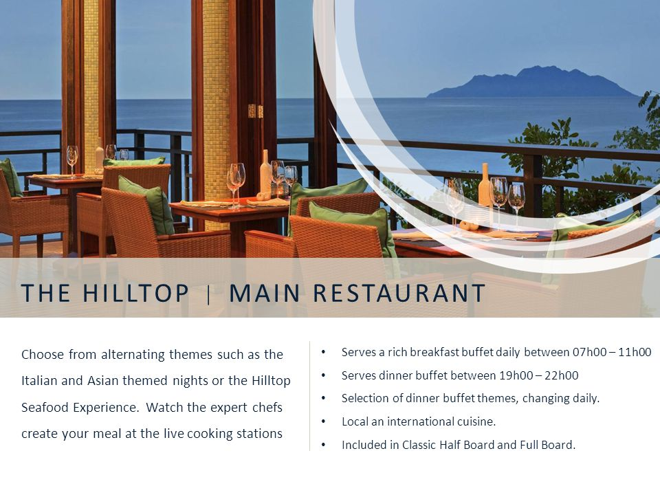 THE HILLTOP | MAIN RESTAURANT Serves a rich breakfast buffet daily between 07h00 – 11h00 Serves dinner buffet between 19h00 – 22h00 Selection of dinne